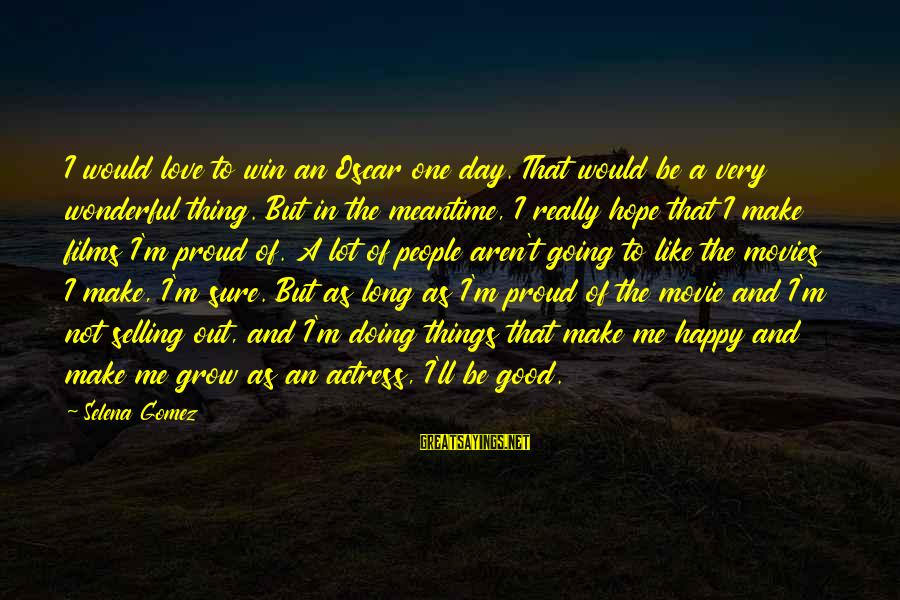 Doing The Good Thing Sayings By Selena Gomez: I would love to win an Oscar one day. That would be a very wonderful