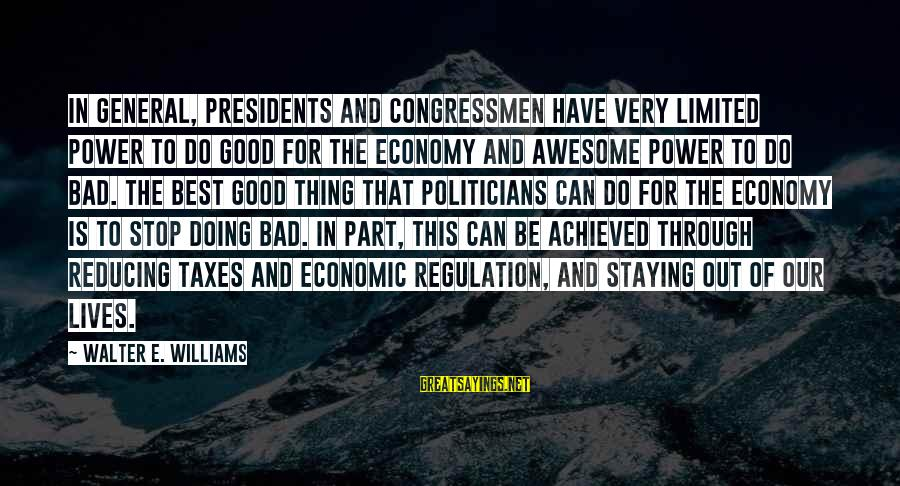 Doing The Good Thing Sayings By Walter E. Williams: In general, presidents and congressmen have very limited power to do good for the economy