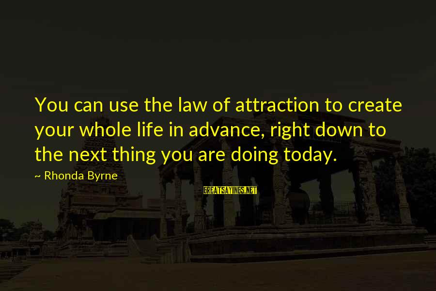 Doing The Next Right Thing Sayings By Rhonda Byrne: You can use the law of attraction to create your whole life in advance, right