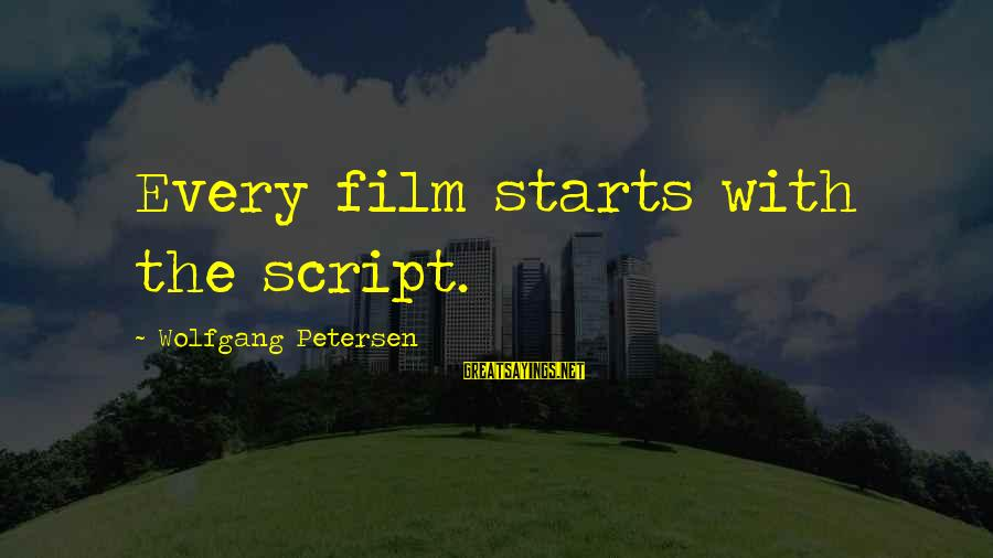 Doing The Next Right Thing Sayings By Wolfgang Petersen: Every film starts with the script.