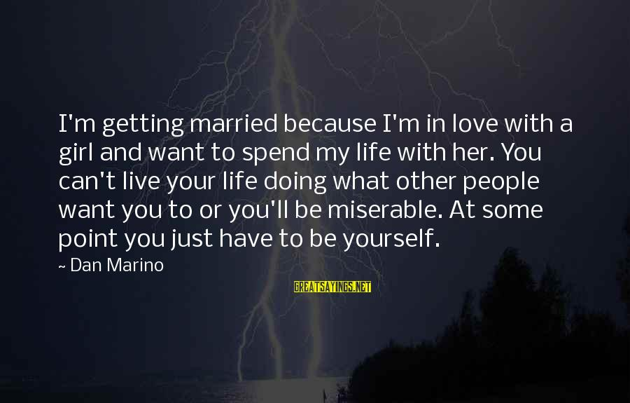 Doing What U Love Sayings By Dan Marino: I'm getting married because I'm in love with a girl and want to spend my