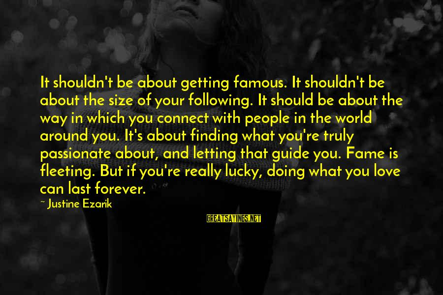 Doing What U Love Sayings By Justine Ezarik: It shouldn't be about getting famous. It shouldn't be about the size of your following.