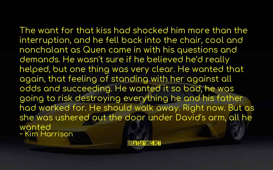 Doing What U Love Sayings By Kim Harrison: The want for that kiss had shocked him more than the interruption, and he fell