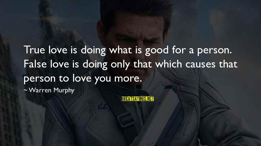 Doing What U Love Sayings By Warren Murphy: True love is doing what is good for a person. False love is doing only