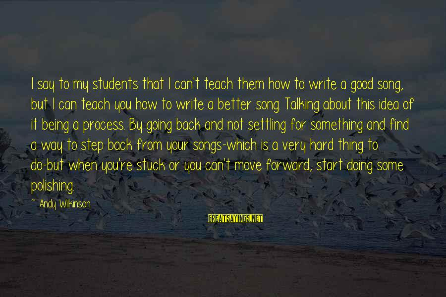 Doing Your Thing Sayings By Andy Wilkinson: I say to my students that I can't teach them how to write a good