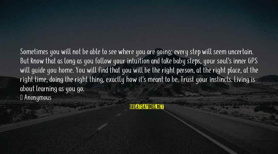 Doing Your Thing Sayings By Anonymous: Sometimes you will not be able to see where you are going; every step will