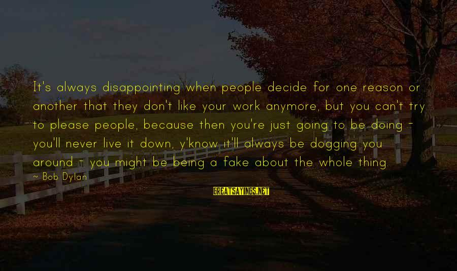 Doing Your Thing Sayings By Bob Dylan: It's always disappointing when people decide for one reason or another that they don't like
