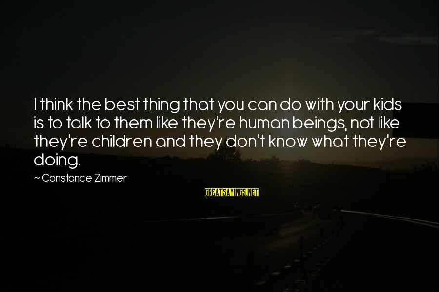 Doing Your Thing Sayings By Constance Zimmer: I think the best thing that you can do with your kids is to talk