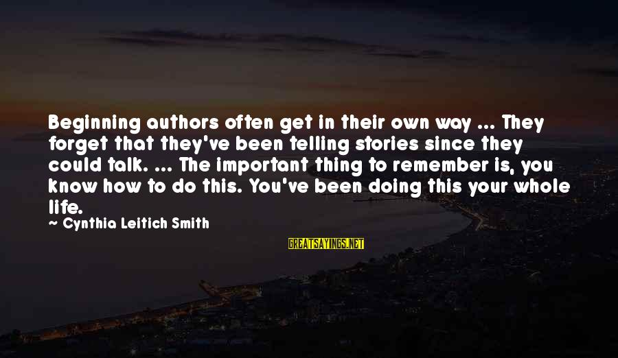 Doing Your Thing Sayings By Cynthia Leitich Smith: Beginning authors often get in their own way ... They forget that they've been telling