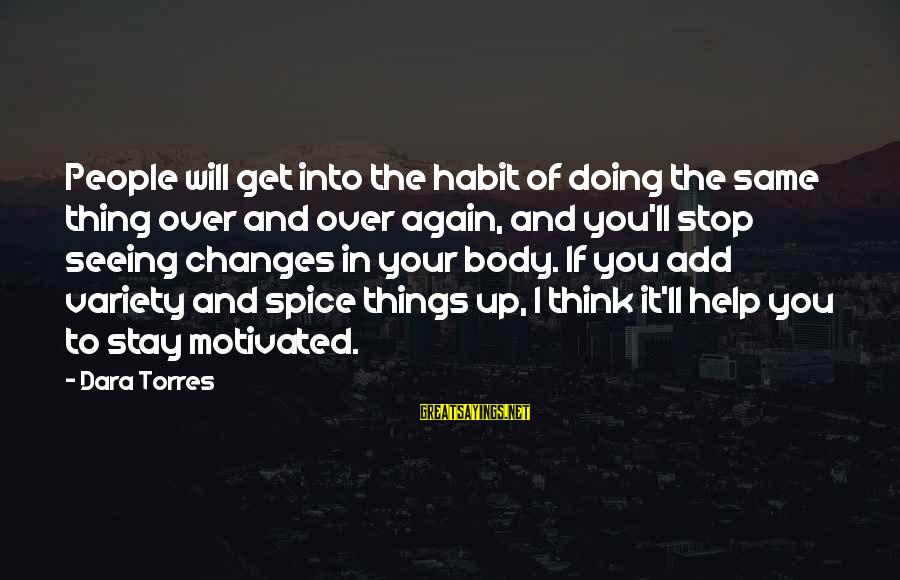 Doing Your Thing Sayings By Dara Torres: People will get into the habit of doing the same thing over and over again,