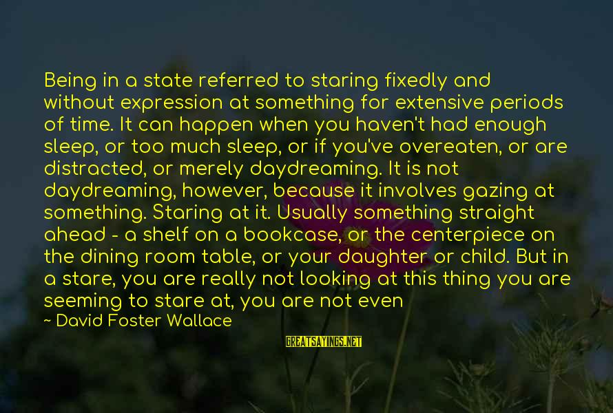 Doing Your Thing Sayings By David Foster Wallace: Being in a state referred to staring fixedly and without expression at something for extensive