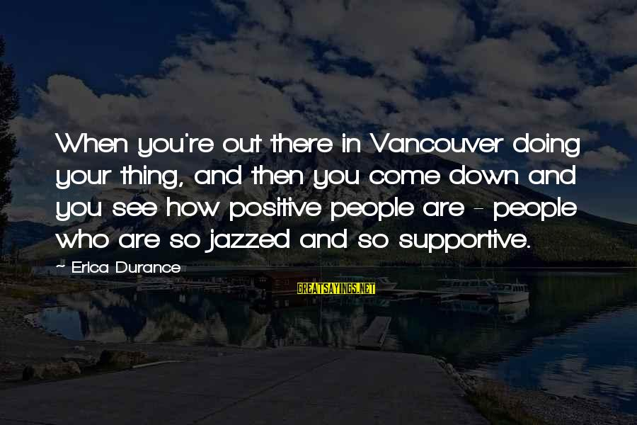 Doing Your Thing Sayings By Erica Durance: When you're out there in Vancouver doing your thing, and then you come down and
