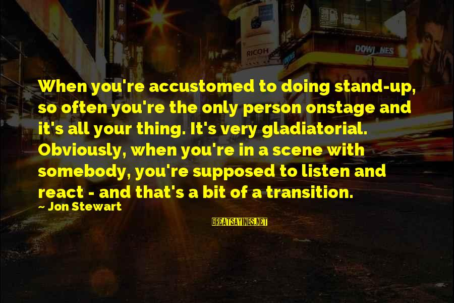 Doing Your Thing Sayings By Jon Stewart: When you're accustomed to doing stand-up, so often you're the only person onstage and it's