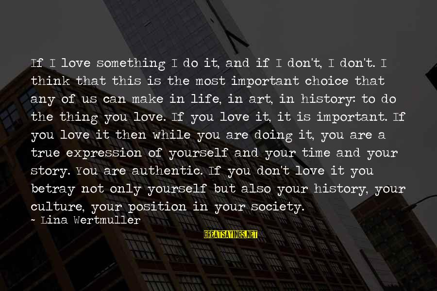 Doing Your Thing Sayings By Lina Wertmuller: If I love something I do it, and if I don't, I don't. I think