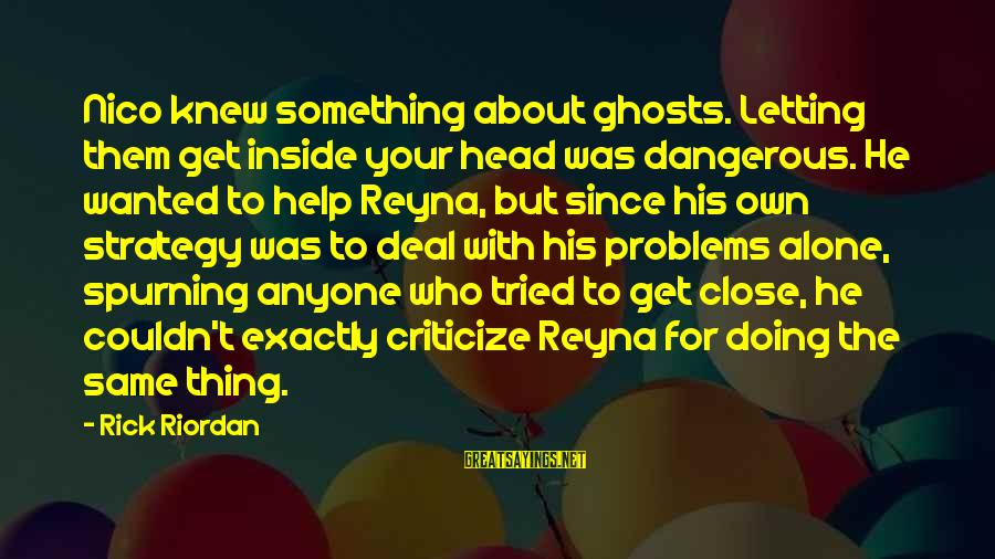 Doing Your Thing Sayings By Rick Riordan: Nico knew something about ghosts. Letting them get inside your head was dangerous. He wanted