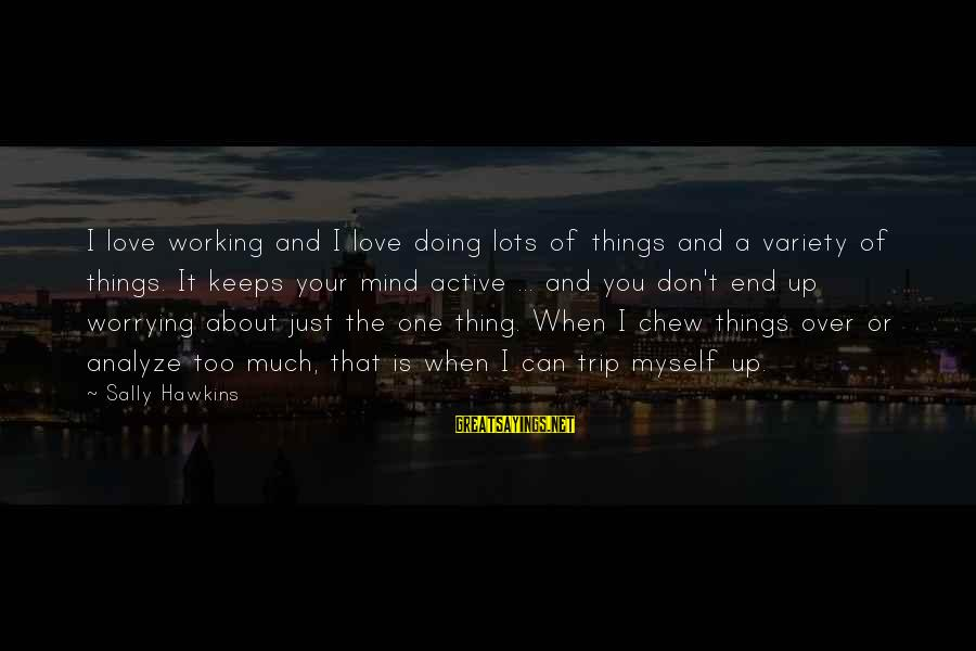 Doing Your Thing Sayings By Sally Hawkins: I love working and I love doing lots of things and a variety of things.