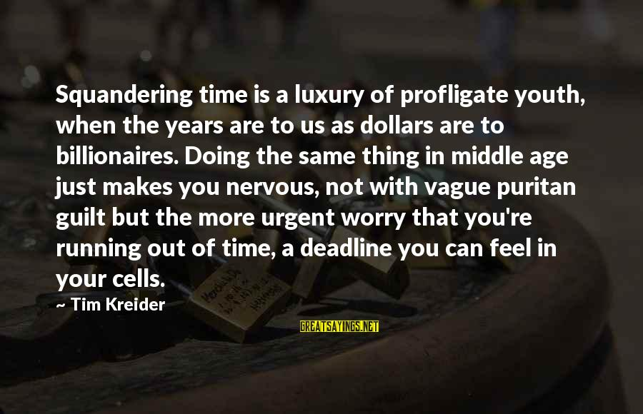 Doing Your Thing Sayings By Tim Kreider: Squandering time is a luxury of profligate youth, when the years are to us as