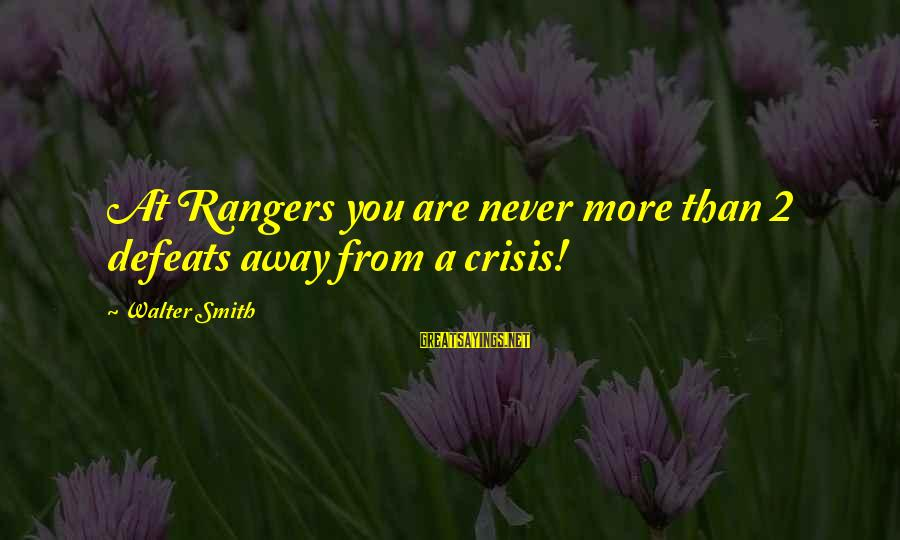 Dolores Krieger Sayings By Walter Smith: At Rangers you are never more than 2 defeats away from a crisis!