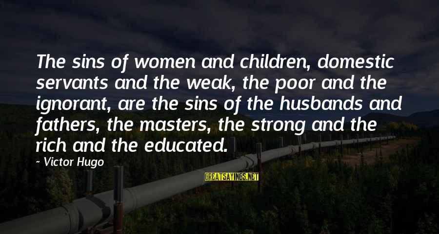 Domestic Servants Sayings By Victor Hugo: The sins of women and children, domestic servants and the weak, the poor and the