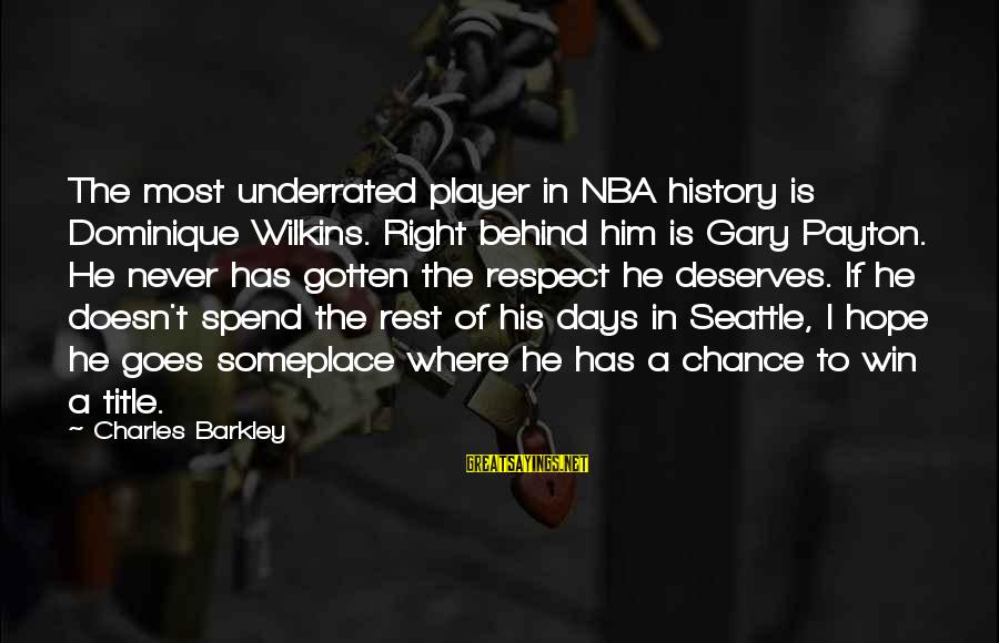 Dominique Wilkins Sayings By Charles Barkley: The most underrated player in NBA history is Dominique Wilkins. Right behind him is Gary