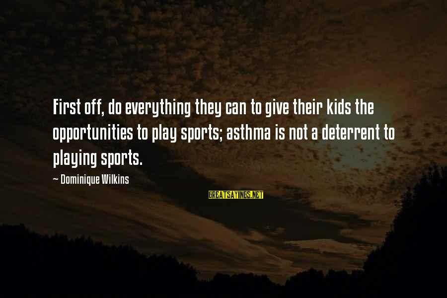 Dominique Wilkins Sayings By Dominique Wilkins: First off, do everything they can to give their kids the opportunities to play sports;
