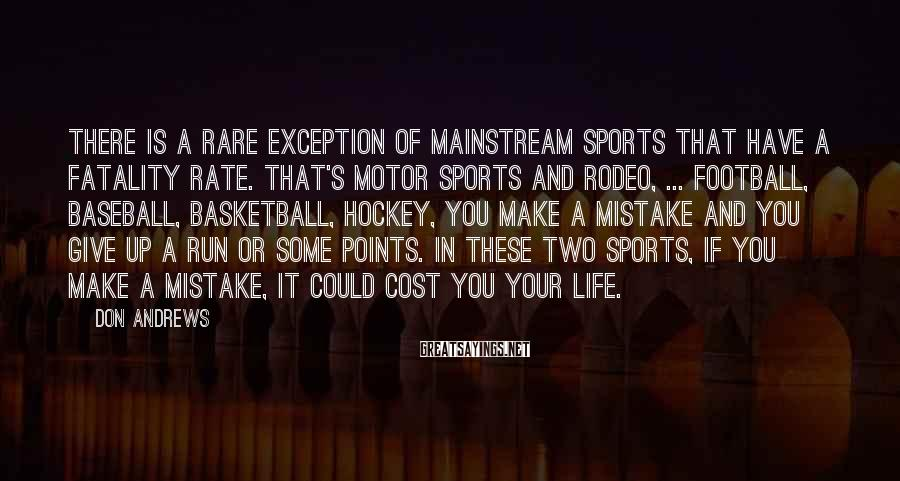 Don Andrews Sayings: There is a rare exception of mainstream sports that have a fatality rate. That's motor