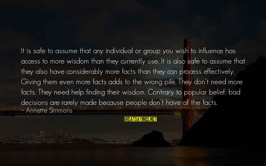 Don Assume Sayings By Annette Simmons: It is safe to assume that any individual or group you wish to influence has