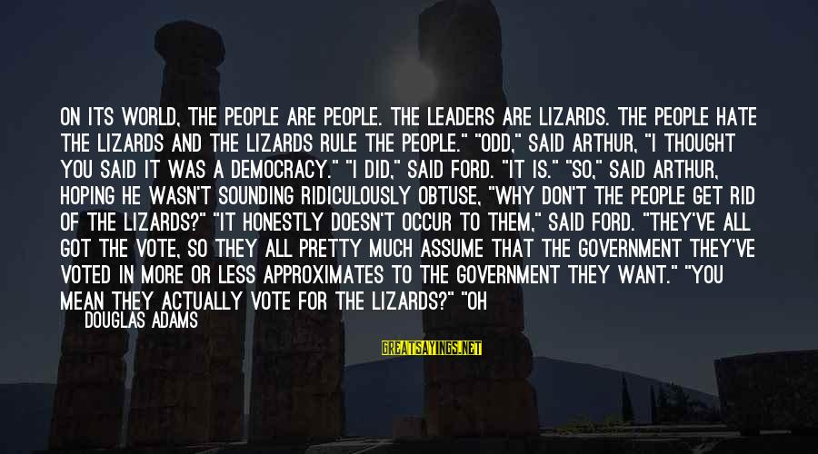 Don Assume Sayings By Douglas Adams: On its world, the people are people. The leaders are lizards. The people hate the