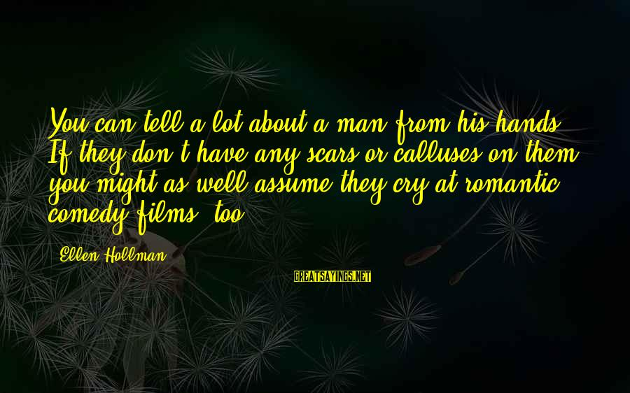 Don Assume Sayings By Ellen Hollman: You can tell a lot about a man from his hands. If they don't have