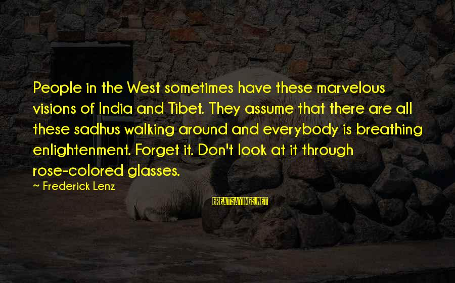 Don Assume Sayings By Frederick Lenz: People in the West sometimes have these marvelous visions of India and Tibet. They assume