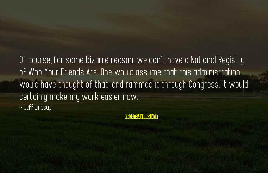 Don Assume Sayings By Jeff Lindsay: Of course, for some bizarre reason, we don't have a National Registry of Who Your