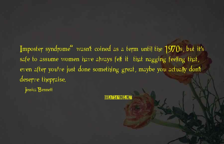 """Don Assume Sayings By Jessica Bennett: Imposter syndrome"""" wasn't coined as a term until the 1970s, but it's safe to assume"""