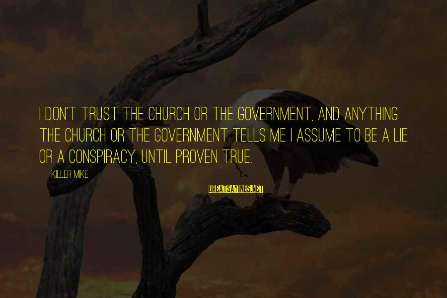 Don Assume Sayings By Killer Mike: I don't trust the church or the government, and anything the church or the government
