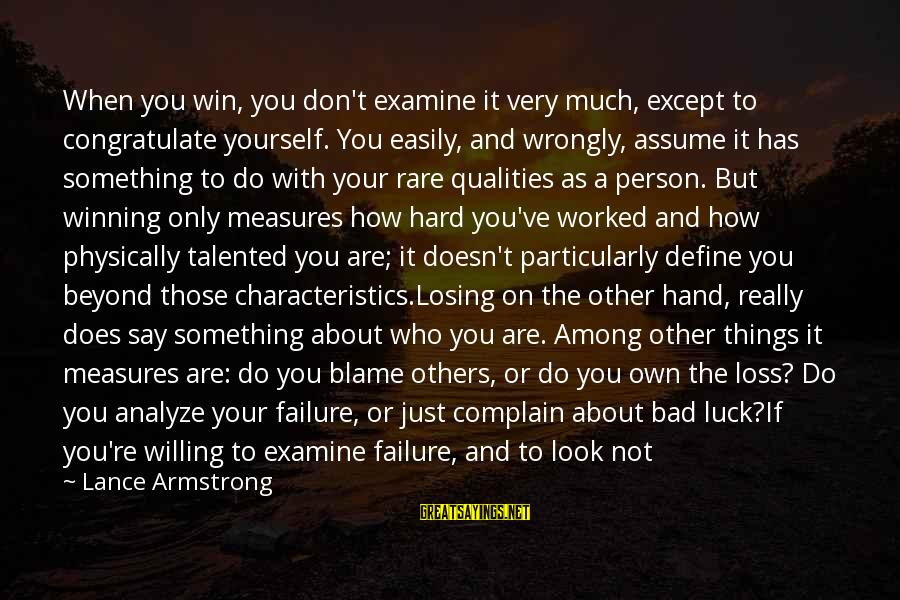 Don Assume Sayings By Lance Armstrong: When you win, you don't examine it very much, except to congratulate yourself. You easily,