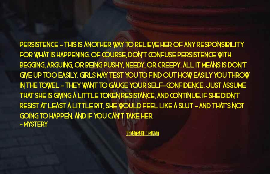 Don Assume Sayings By Mystery: Persistence - This is another way to relieve her of any responsibility for what is