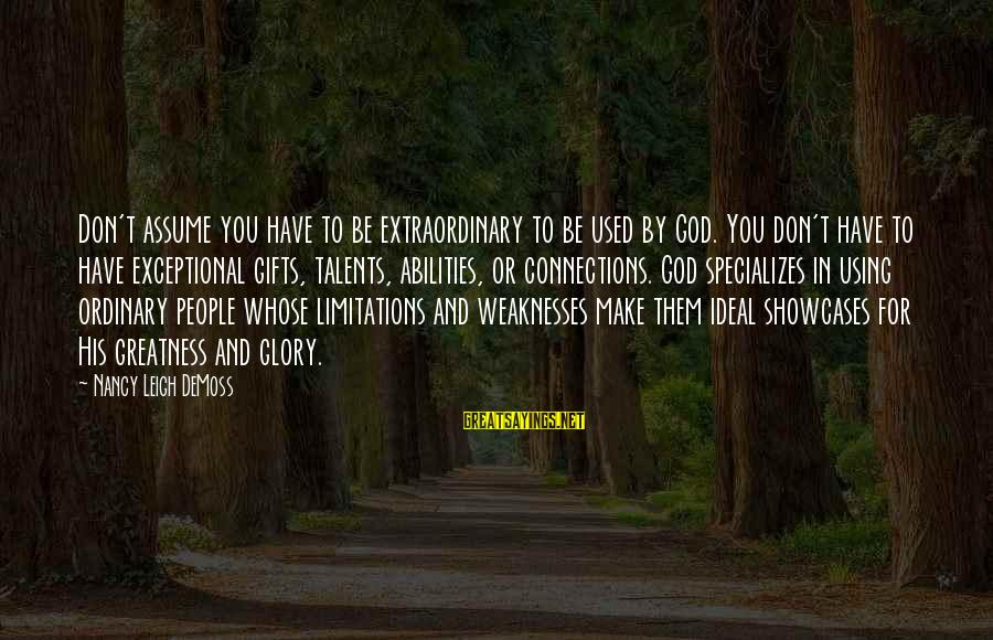 Don Assume Sayings By Nancy Leigh DeMoss: Don't assume you have to be extraordinary to be used by God. You don't have