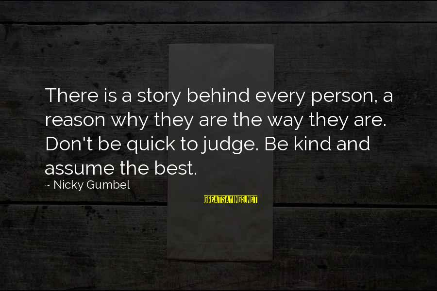 Don Assume Sayings By Nicky Gumbel: There is a story behind every person, a reason why they are the way they