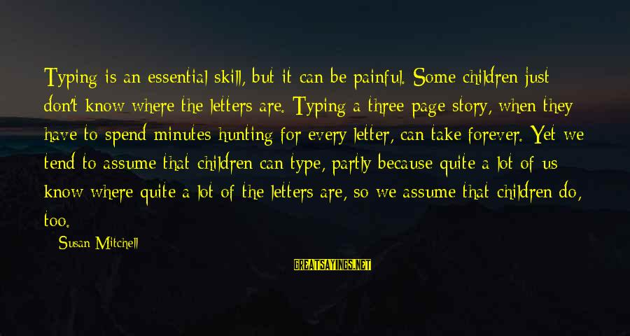 Don Assume Sayings By Susan Mitchell: Typing is an essential skill, but it can be painful. Some children just don't know