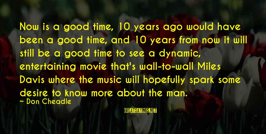 Don Cheadle Sayings By Don Cheadle: Now is a good time, 10 years ago would have been a good time, and