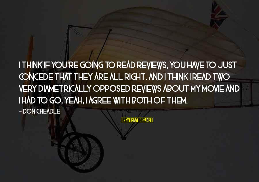 Don Cheadle Sayings By Don Cheadle: I think if you're going to read reviews, you have to just concede that they