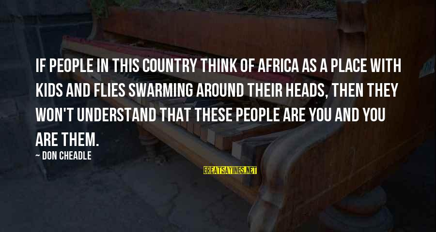 Don Cheadle Sayings By Don Cheadle: If people in this country think of Africa as a place with kids and flies