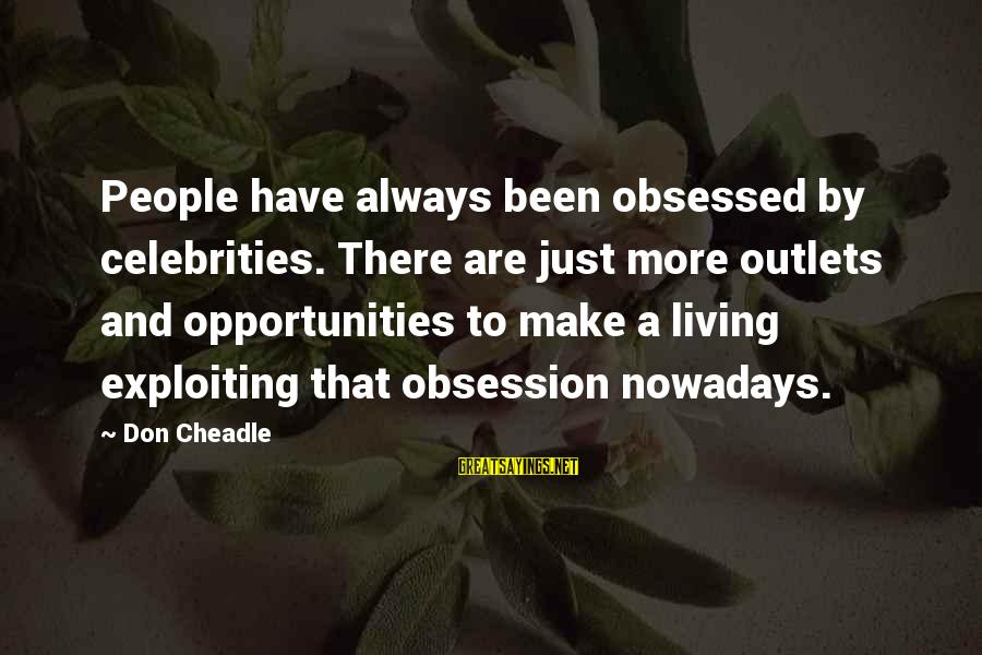 Don Cheadle Sayings By Don Cheadle: People have always been obsessed by celebrities. There are just more outlets and opportunities to