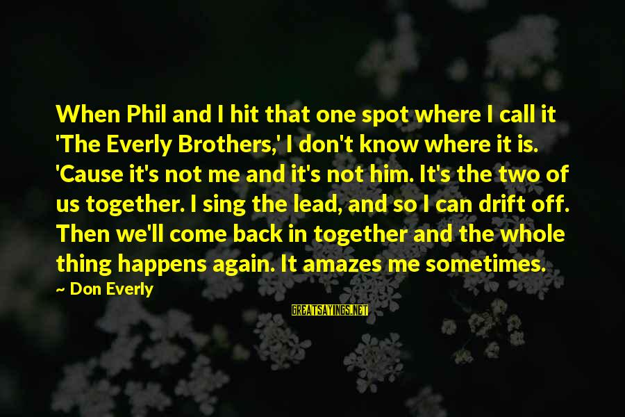Don Everly Sayings By Don Everly: When Phil and I hit that one spot where I call it 'The Everly Brothers,'