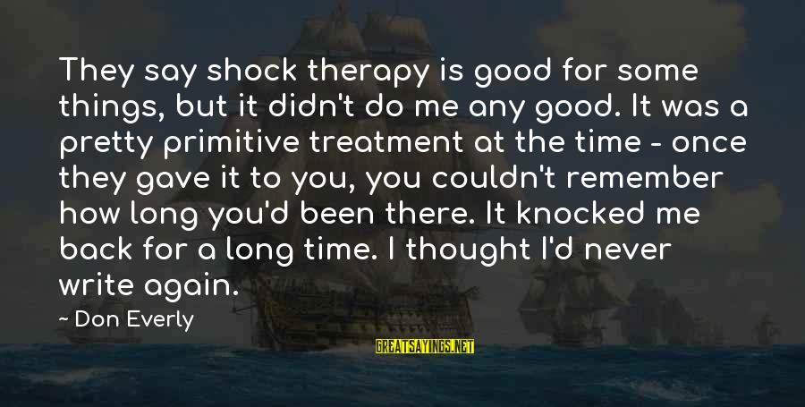 Don Everly Sayings By Don Everly: They say shock therapy is good for some things, but it didn't do me any