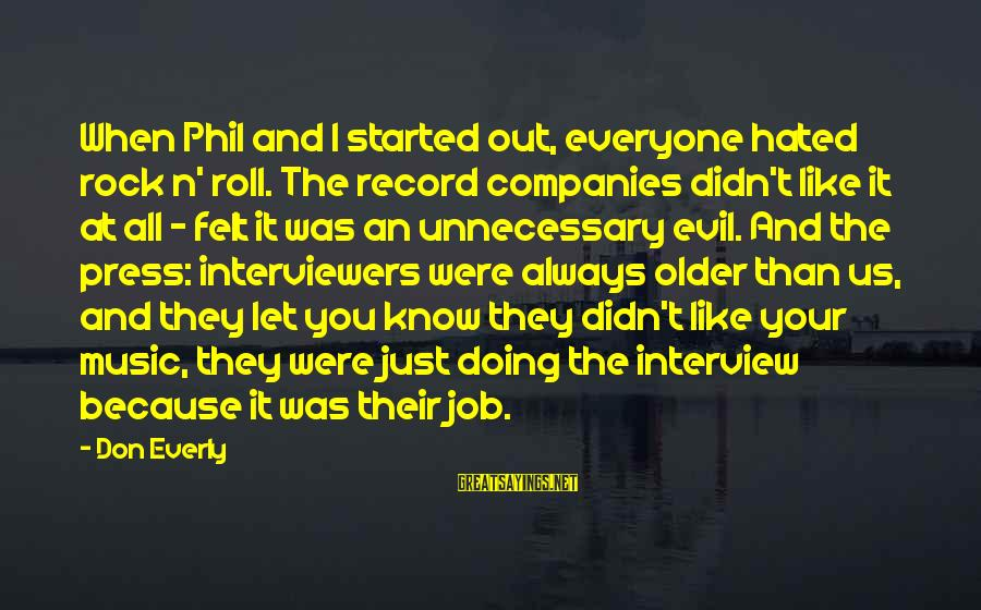 Don Everly Sayings By Don Everly: When Phil and I started out, everyone hated rock n' roll. The record companies didn't