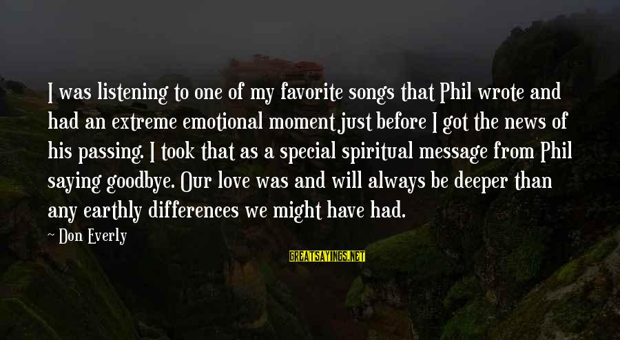 Don Everly Sayings By Don Everly: I was listening to one of my favorite songs that Phil wrote and had an