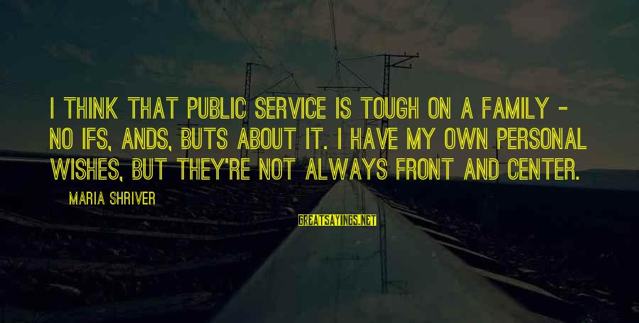 Don Everly Sayings By Maria Shriver: I think that public service is tough on a family - no ifs, ands, buts