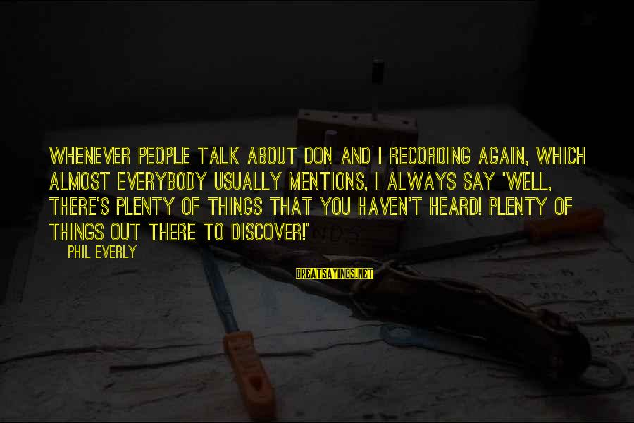 Don Everly Sayings By Phil Everly: Whenever people talk about Don and I recording again, which almost everybody usually mentions, I