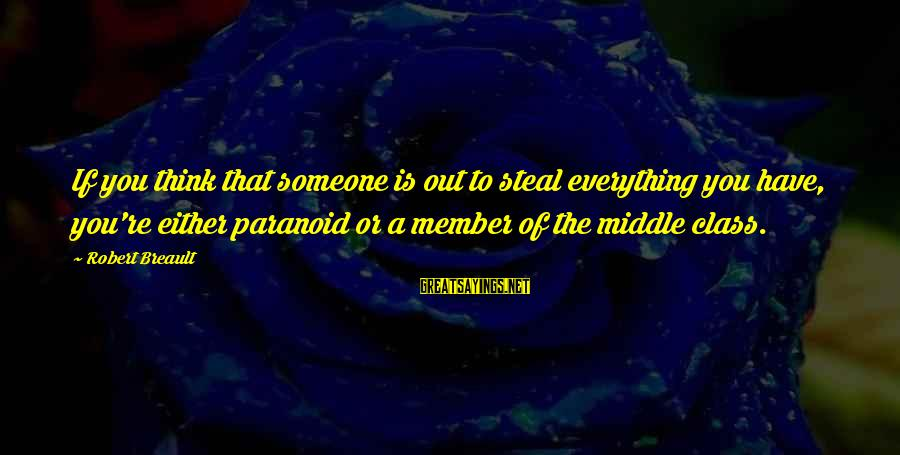 Don Everly Sayings By Robert Breault: If you think that someone is out to steal everything you have, you're either paranoid