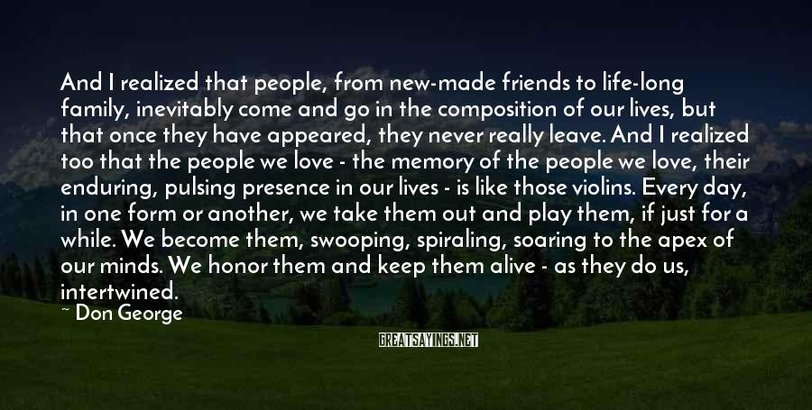Don George Sayings: And I realized that people, from new-made friends to life-long family, inevitably come and go